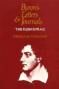 Byron's Letters and Journals, Volume VI: 'The Flesh Is Frail', 1818-1819