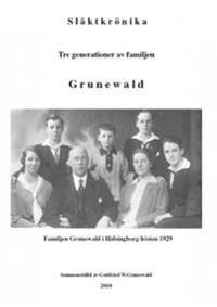 Släktkrönika : tre generationer av familjen Grunewald