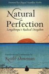 Natural Perfection: Longchenpa's Radical Dzogchen