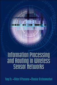 Information Processing and Routing in Wireless Sensor Networks