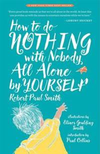 b63188f478c5 How to Do Nothing With Nobody All Alone by Yourself - Robert Paul ...