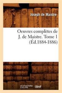 Oeuvres Compl�tes de J. de Maistre. Tome 1 (�d.1884-1886)