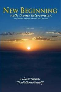 New Beginning with Divine Intervention Insprirational Poetry for the Heart Mind and Soul