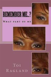 Remember Me...?: What Part of Me