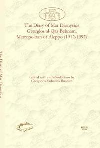 The Diary of Mar Dionysios Georgios al-Qas Behnam, Metropolitan of Aleppo (1912-1992)