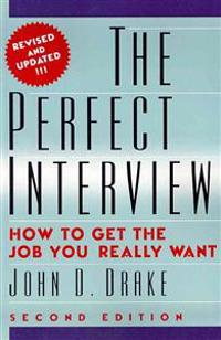 The Perfect Interview: How to Get the Job You Really Want