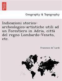 Indicazioni Storico-Archeologico-Artistiche Utili Ad Un Forestiero in Adria, Citta del Regno Lombardo-Veneto, Etc.