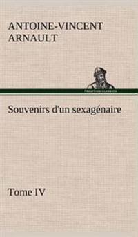 Souvenirs D'Un Sexagenaire, Tome IV