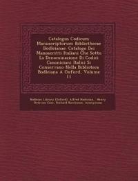 Catalogus Codicum Manuscriptorum Bibliothecae Bodleianae: Catalogo Dei Manoscritti Italiani Che Sotto La Denominazione Di Codici Canoniciani Italici S