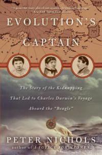 Evolution's Captain: The Story of the Kidnapping That Led to Charles Darwin's Voyage Aboard the Beagle