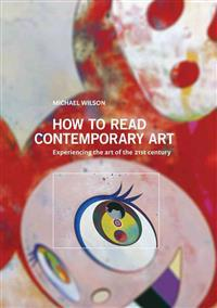 How to Read Contemporary Art: Experiencing the Art of the 21st Century