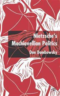 Nietzsche's Machiavellian Politics