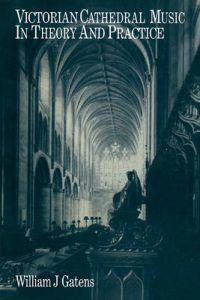 Victorian Cathedral Music in Theory and Practice