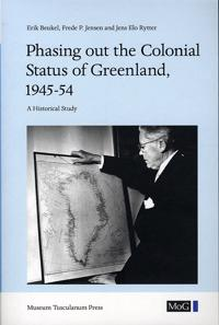 Phasing Out the Colonial Status of Greenland, 1945-54: A Historical Study