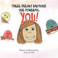 Three Sneaky Emotions, One Powerful You