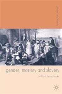Gender, Mastery, and Slavery