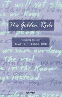 "The Golden Rule: Collected Poems of Lewis ""Bud"" Dingledine"