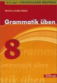 Grundlagen Deutsch. Grammatik üben. 8. Schuljahr