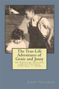 The True-Life Adventures of Genie and Janny: An American Original and His Faithful Corporal at Arms