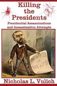 Killing the Presidents: Presidential Assassinations and Assassination Attempts