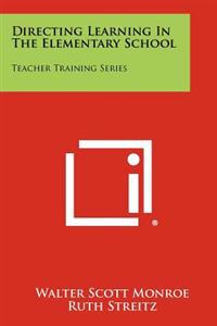Directing Learning in the Elementary School: Teacher Training Series