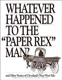 "Whatever Happened to the ""Paper Rex"" Man?: And Other Stories of Cleveland's Near West Side"