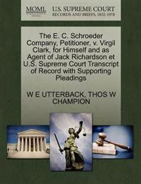 The E. C. Schroeder Company, Petitioner, V. Virgil Clark, for Himself and as Agent of Jack Richardson Et U.S. Supreme Court Transcript of Record with Supporting Pleadings