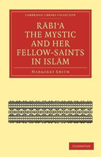 Rabi a the Mystic and Her Fellow-Saints in Islam