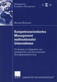 Kompetenzorientiertes Management Multinationaler Unternehmen: Ein Ansatz Zur Integration Von Strategischer Und Internationaler Managementforschung