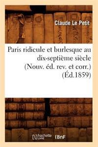 Paris Ridicule Et Burlesque Au Dix-Septi�me Si�cle (Nouv. �d. Rev. Et Corr.) (�d.1859)