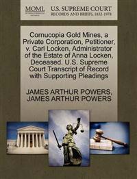 Cornucopia Gold Mines, a Private Corporation, Petitioner, V. Carl Locken, Administrator of the Estate of Anna Locken, Deceased. U.S. Supreme Court Transcript of Record with Supporting Pleadings