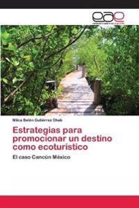 Estrategias Para Promocionar Un Destino Como Ecoturistico