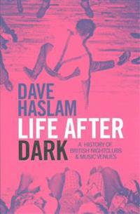 Life after dark - a history of british nightclubs & music venues