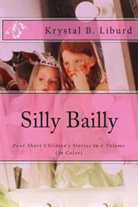 Silly Bailly: : Four Short Children's Stories in 1 Volume (in Color)
