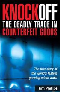 Knockoff: the Deadly Trade in Counterfeit Goods