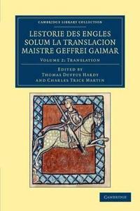 Cambridge Library Collection - Rolls Lestorie des Engles solum la translacion Maistre Geoffrei Gaimar