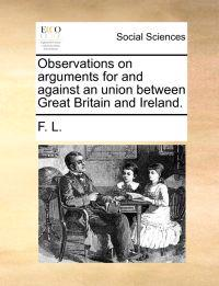 Observations on Arguments for and Against an Union Between Great Britain and Ireland.