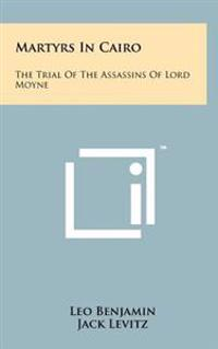 Martyrs in Cairo: The Trial of the Assassins of Lord Moyne