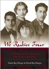 We Rubies Four: The Memoirs of Claire Ray Harper (Khair-un-nisa Inayat Khan): With Poems, Stories and Letters from the Inayat Khan Fam