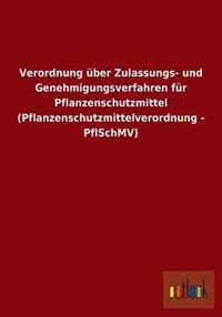 Verordnung Uber Zulassungs- Und Genehmigungsverfahren Fur Pflanzenschutzmittel (Pflanzenschutzmittelverordnung - Pflschmv)