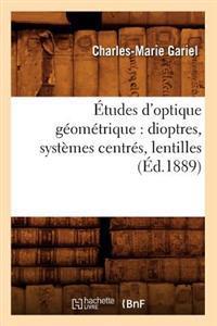 �tudes d'Optique G�om�trique: Dioptres, Syst�mes Centr�s, Lentilles, (�d.1889)