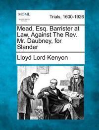 Mead, Esq. Barrister at Law, Against the REV. Mr. Daubney, for Slander