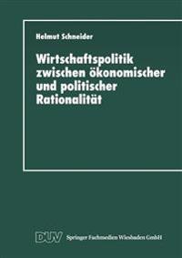 Wirtschaftspolitik Zwischen Ökonomischer Und Politischer Rationalität