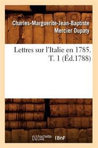 Lettres Sur L'Italie En 1785. T. 1 (Ed.1788)