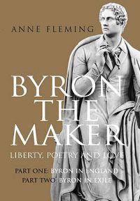 Byron the Maker. Liberty, Poetry & Love.