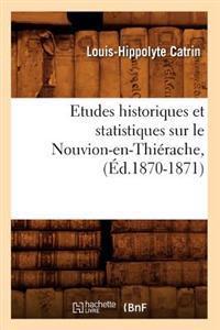 Etudes Historiques Et Statistiques Sur Le Nouvion-En-Thierache, (Ed.1870-1871)
