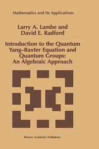 Introduction to the Quantum Yang-Baxter Equation and Quantum Groups