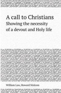 A Call to Christians Showing the Necessity of a Devout and Holy Life