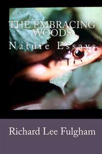 The Embracing Woods: Nature Essays