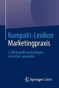 Kompakt-Lexikon Marketingpraxis: 2.200 Begriffe Nachschlagen, Verstehen, Anwenden